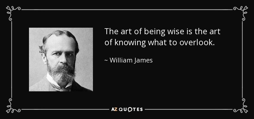 The art of being wise is the art of knowing what to overlook. - William James
