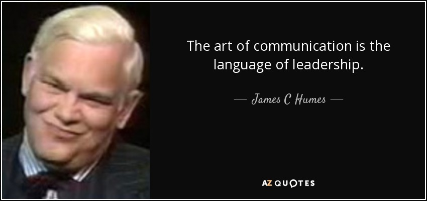 James C Humes Quote The Art Of Communication Is The Language Of