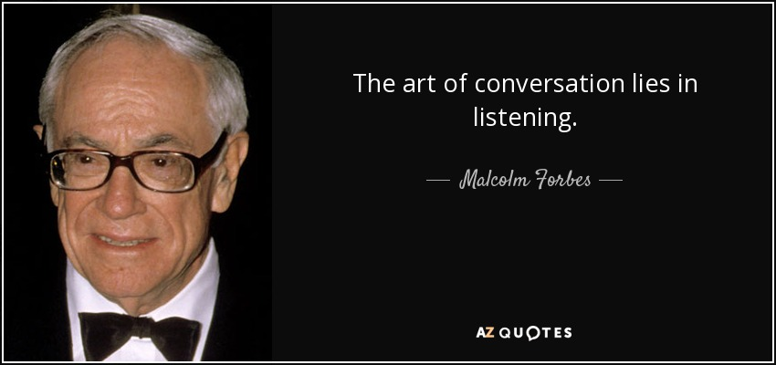 The art of conversation lies in listening. - Malcolm Forbes