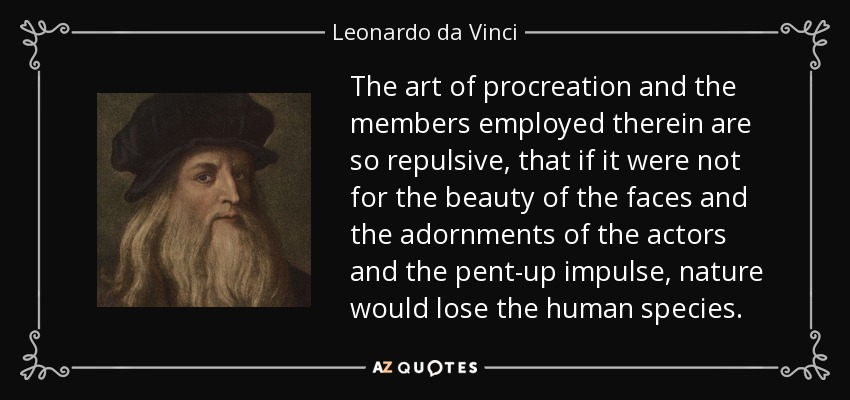 Leonardo Da Vinci Quote The Art Of Procreation And The Members