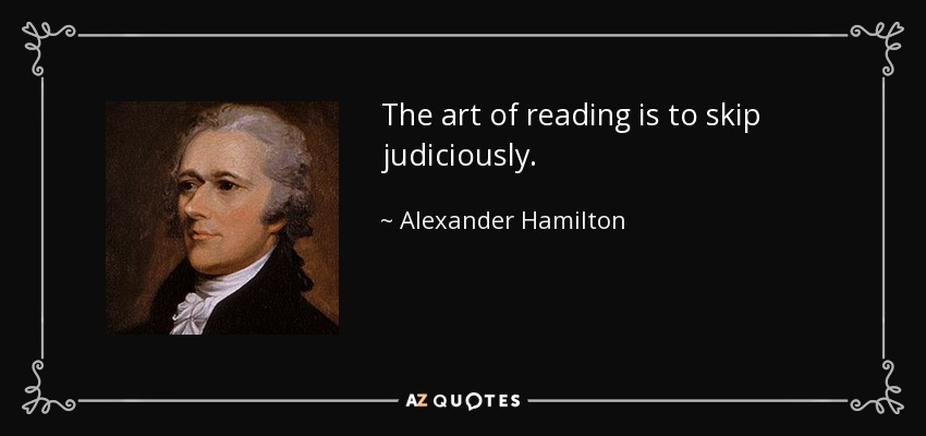 The art of reading is to skip judiciously. - Alexander Hamilton