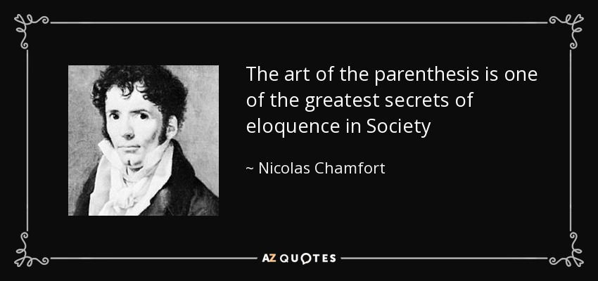 The art of the parenthesis is one of the greatest secrets of eloquence in Society - Nicolas Chamfort