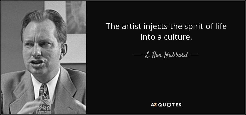 The artist injects the spirit of life into a culture. - L. Ron Hubbard