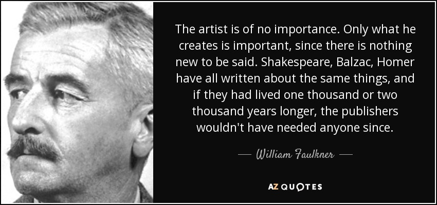 William Faulkner Quote The Artist Is Of No Importance Only What He
