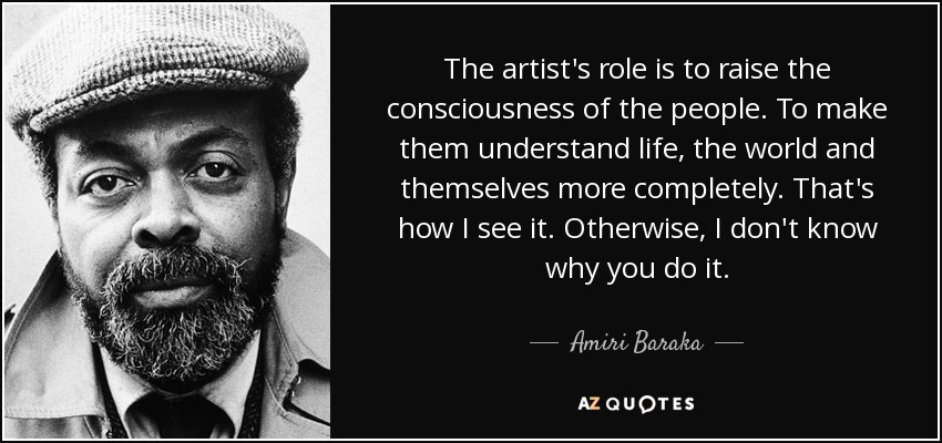 JAZZ, A SOCIAL CALL Quote-the-artist-s-role-is-to-raise-the-consciousness-of-the-people-to-make-them-understand-amiri-baraka-92-71-94