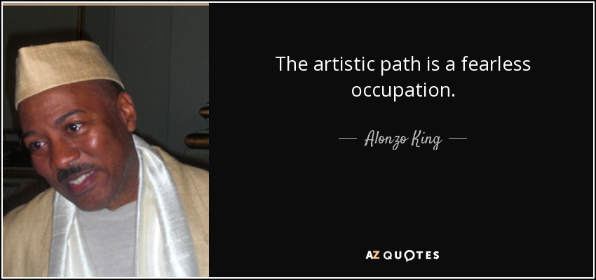 The artistic path is a fearless occupation. - Alonzo King