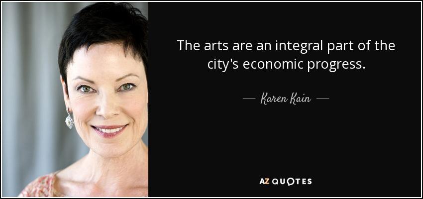 The arts are an integral part of the city's economic progress. - Karen Kain