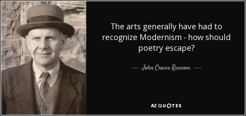 The arts generally have had to recognize Modernism - how should poetry escape? - John Crowe Ransom