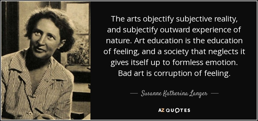 Susanne Katherina Langer Quote The Arts Objectify Subjective
