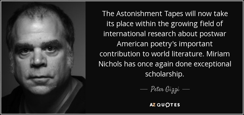 The Astonishment Tapes will now take its place within the growing field of international research about postwar American poetry's important contribution to world literature. Miriam Nichols has once again done exceptional scholarship. - Peter Gizzi