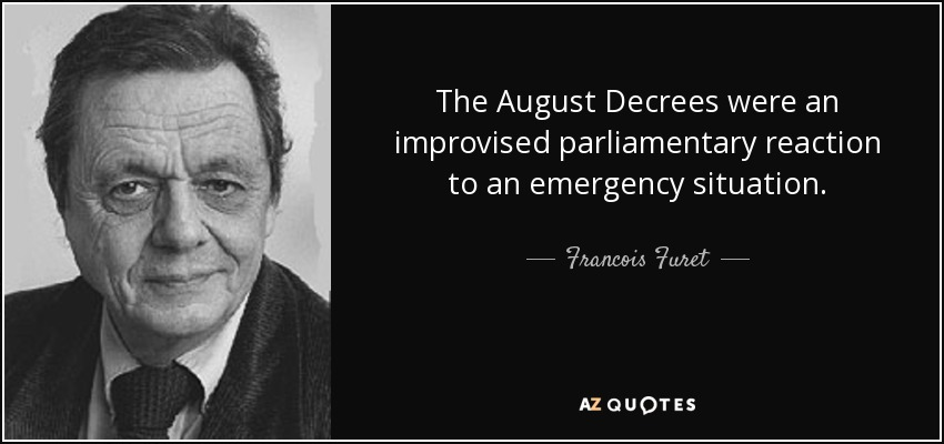 The August Decrees were an improvised parliamentary reaction to an emergency situation. - Francois Furet