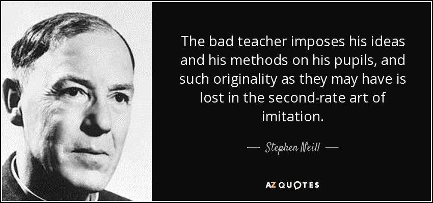 Stephen Neill quote: The bad teacher imposes his ideas and his