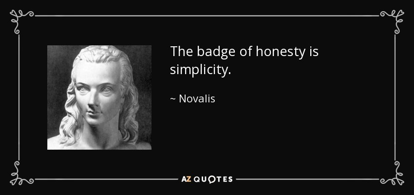 The badge of honesty is simplicity. - Novalis