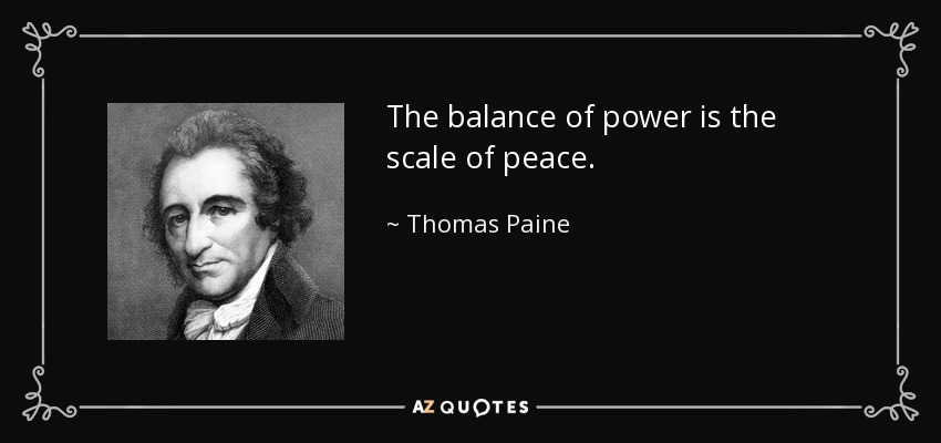 The balance of power is the scale of peace. - Thomas Paine