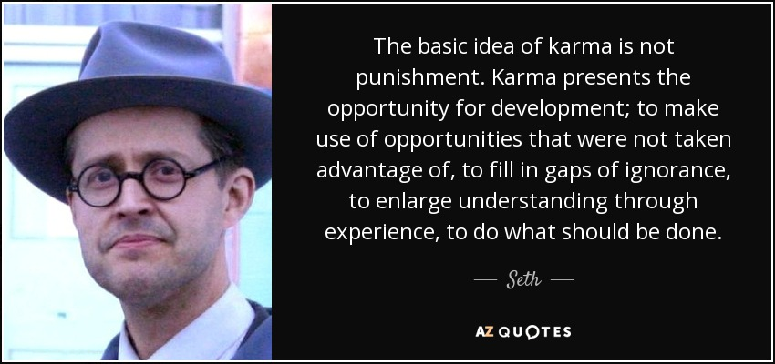 Seth Quote The Basic Idea Of Karma Is Not Punishment Karma Presents