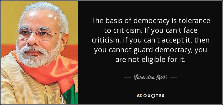 Narendra Modi quote: The basis of democracy is tolerance to criticism. If  you...