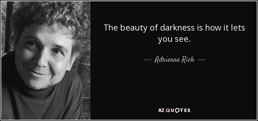 Adrienne Rich Quote The Beauty Of Darkness Is How It Lets You