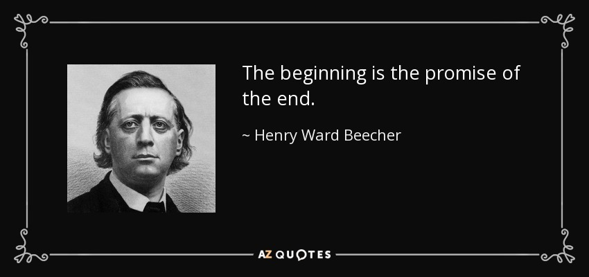The beginning is the promise of the end. - Henry Ward Beecher