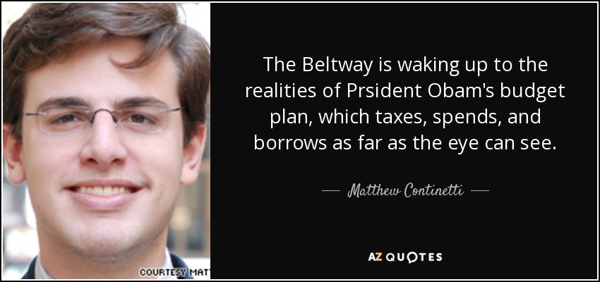 The Beltway is waking up to the realities of Prsident Obam's budget plan, which taxes, spends, and borrows as far as the eye can see. - Matthew Continetti
