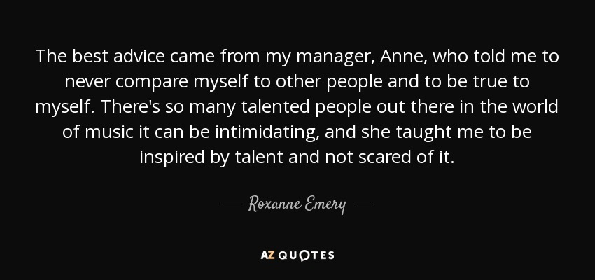 Roxanne Emery Quote The Best Advice Came From My Manager Anne Who