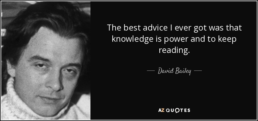 David Bailey Quote The Best Advice I Ever Got Was That Knowledge Is