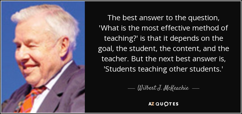 Wilbert J. McKeachie quote: The best answer to the question, 'What is the most...