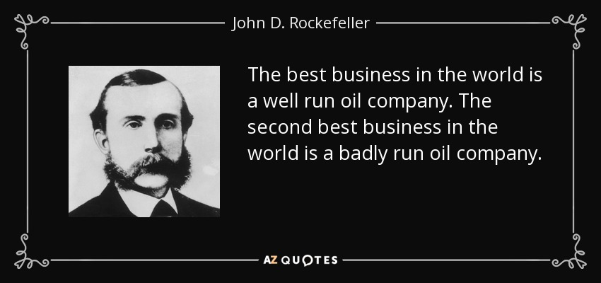 Bootstrap Business J P Morgan Quotes: John D. Rockefeller Quote: The Best Business In The World