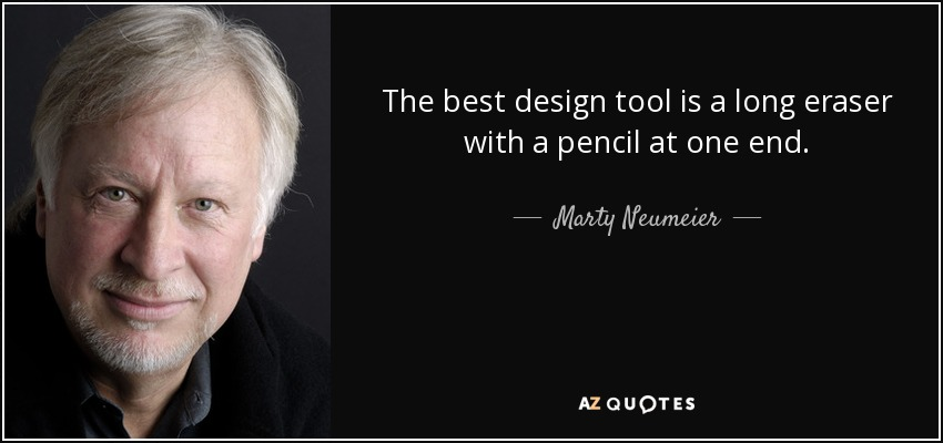 The best design tool is a long eraser with a pencil at one end. - Marty Neumeier