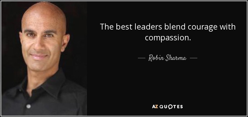 Robin Sharma Quote The Best Leaders Blend Courage With Compassion