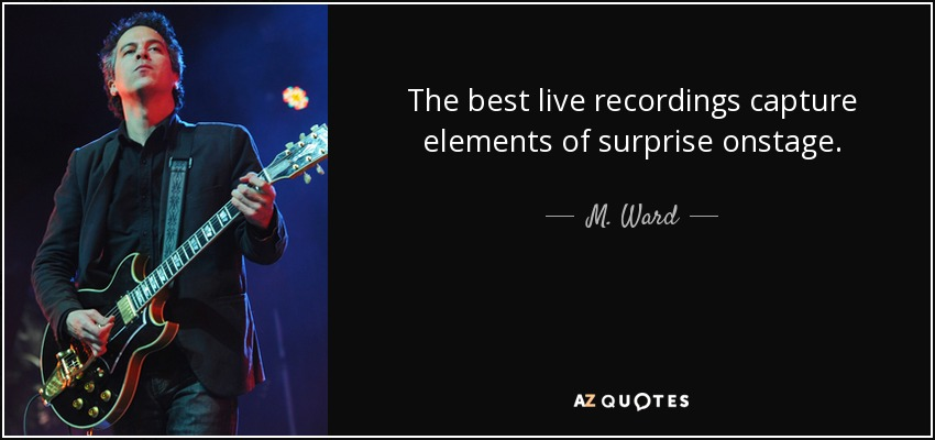 The best live recordings capture elements of surprise onstage. - M. Ward