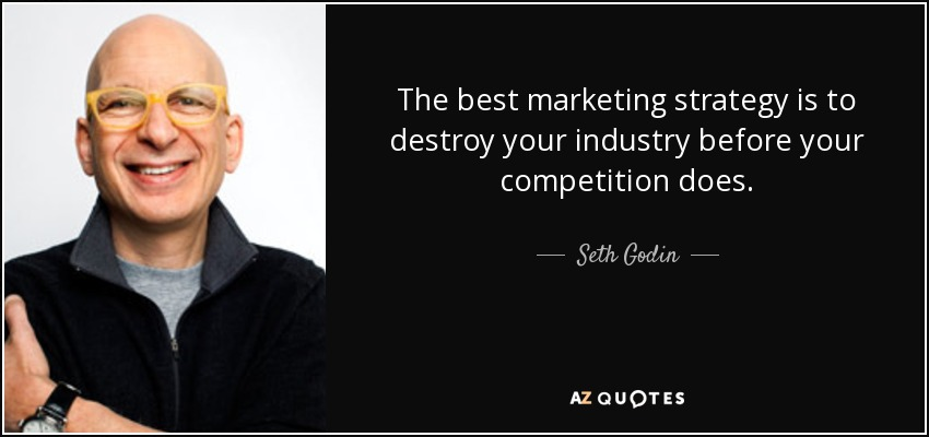 Seth Godin quote: The best marketing strategy is to destroy
