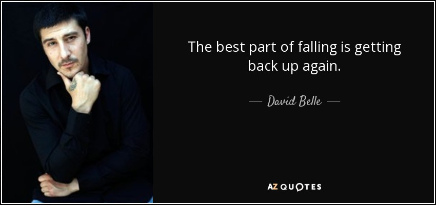 David Belle Quote The Best Part Of Falling Is Getting Back Up Again