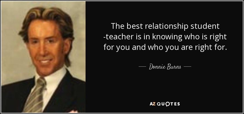 Donnie Burns Quote The Best Relationship Student Teacher Is In