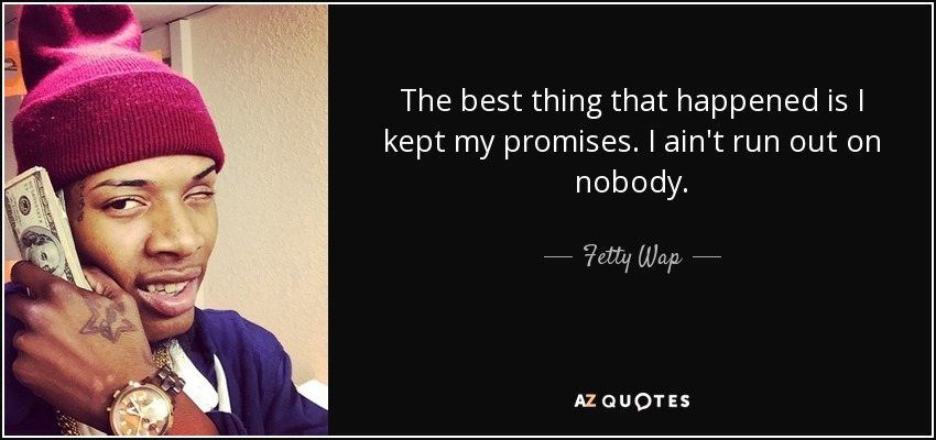 Fetty Wap quote: The best thing that happened is I kept my promises