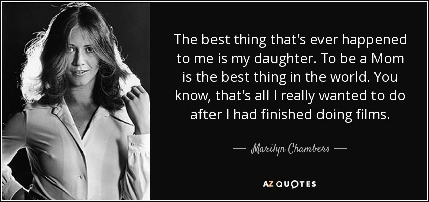 Marilyn Chambers Quote The Best Thing Thats Ever Happened To Me Is