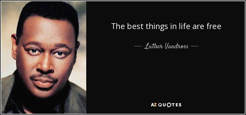 The best things in life are free - Luther Vandross