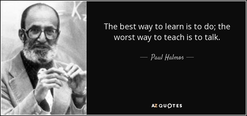 Paul Halmos Quote: The Best Way To Learn Is To Do; The