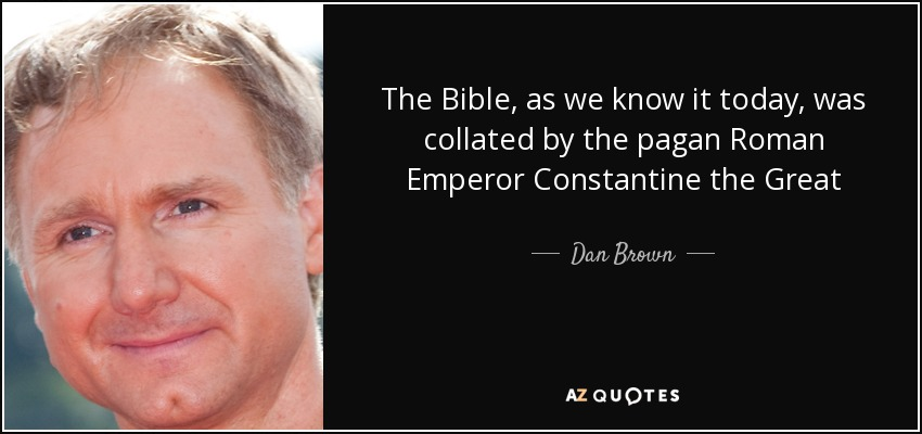 Dan Brown quote: The Bible, as we know it today, was collated by...