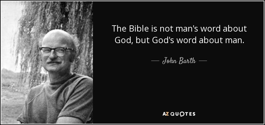 John Barth Quote The Bible Is Not Mans Word About God But Gods