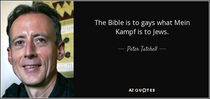 The Bible is to gays what Mein Kampf is to Jews. - Peter Tatchell