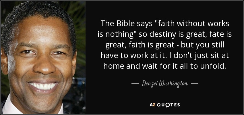Denzel Washington Quote The Bible Says Quot Faith Without