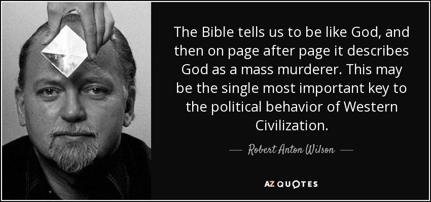 http://www.azquotes.com/picture-quotes/quote-the-bible-tells-us-to-be-like-god-and-then-on-page-after-page-it-describes-god-as-a-robert-anton-wilson-35-8-0863.jpg