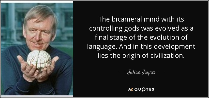 Julian Jaynes quote: The bicameral mind with its controlling gods ...