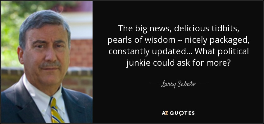 The big news, delicious tidbits, pearls of wisdom -- nicely packaged, constantly updated... What political junkie could ask for more? - Larry Sabato