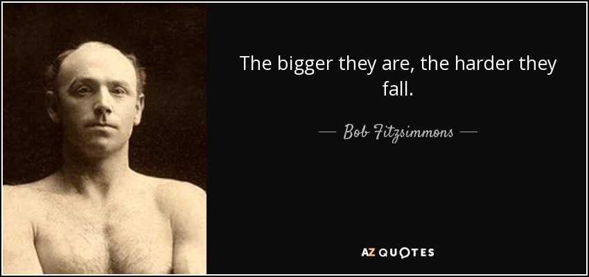 Bob Fitzsimmons Quote: The Bigger They Are, The Harder