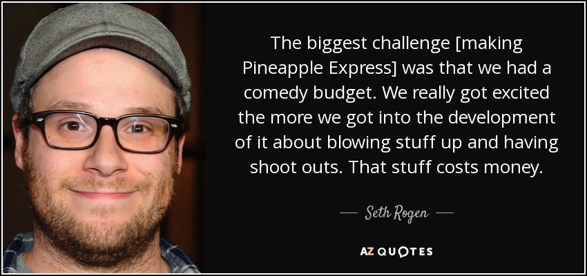 Seth Rogen quote: The biggest challenge [making Pineapple ...