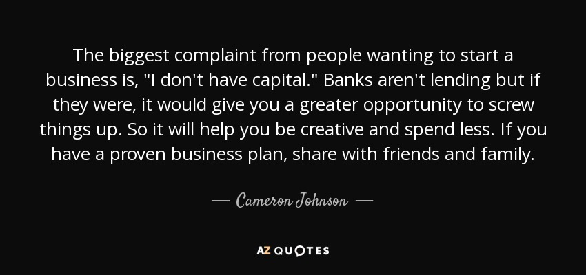 The biggest complaint from people wanting to start a business is,