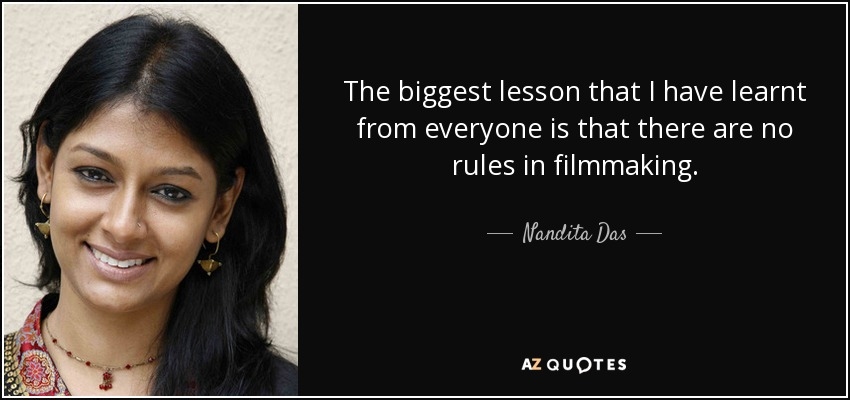 The biggest lesson that I have learnt from everyone is that there are no rules in filmmaking. - Nandita Das