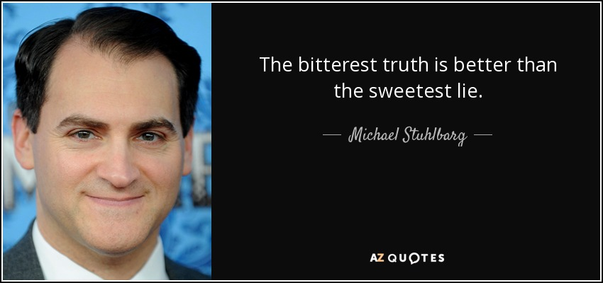 Michael Stuhlbarg quote: The bitterest truth is better ...