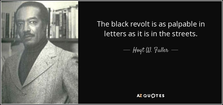 The black revolt is as palpable in letters as it is in the streets. - Hoyt W. Fuller